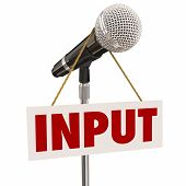 Input word microphone stand sign to illustrate invitation to share ideas, suggestions, comments and opinions in a public forum, hearing or meeting poster