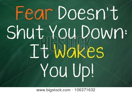 Fear Doesn't Shut You Down..Wakes You Up