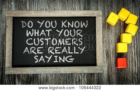 Do You Know What Your Customers Are Really Saying? written on chalkboard