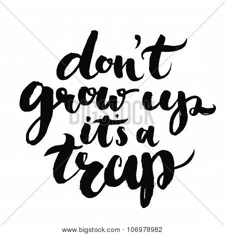 Don't grow up, it's a trap. Fun quote about age for kid t-sirts, geek posters and cards.
