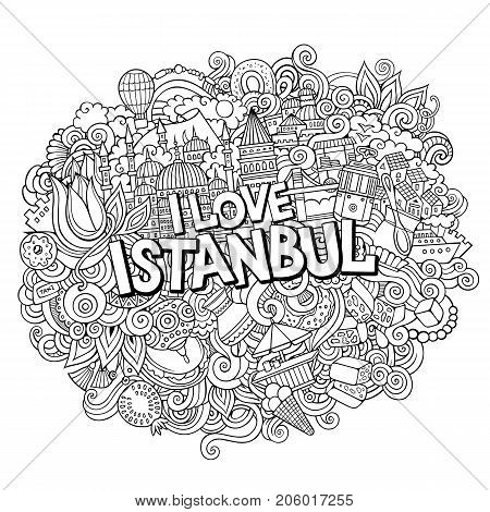 Cartoon cute doodles hand drawn I Love Istanbul inscription. Outline illustration. Line art detailed, with lots of objects background. Funny vector artwork
