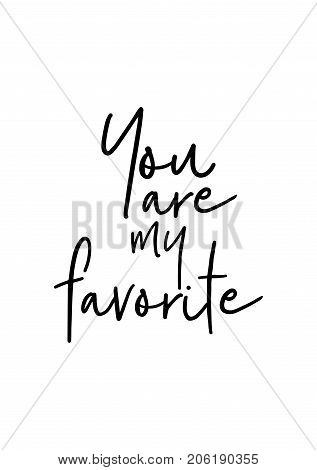 Hand drawn lettering. Ink illustration. Modern brush calligraphy. Isolated on white background. You are my favorite.