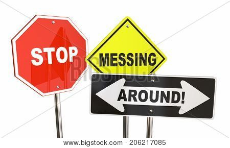 Stop Messing Around Get Series Road Street Signs 3d Illustration