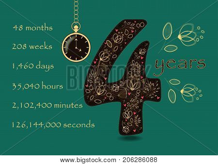 Artistic brown number Four with yellow floral decor and red hearts. Years break down into months weeks days hours minutes and seconds. Green background. Two big graceful flowers. Pocket watch shows Four o'clock. Vector Illustration
