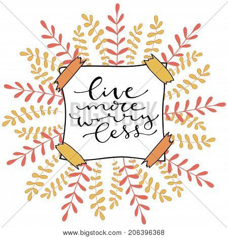 Live more worry less. Handwritten positive quote to printable home decoration greeting card t-shirt design. Calligraphy vector illustration