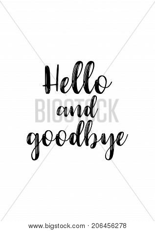 Hand drawn lettering. Ink illustration. Modern brush calligraphy. Isolated on white background. Hello and goodbye.