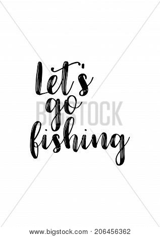 Hand drawn lettering. Ink illustration. Modern brush calligraphy. Isolated on white background. Let's go fishing.