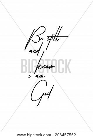 Hand drawn lettering. Ink illustration. Modern brush calligraphy. Isolated on white background. Be still and know i am God.