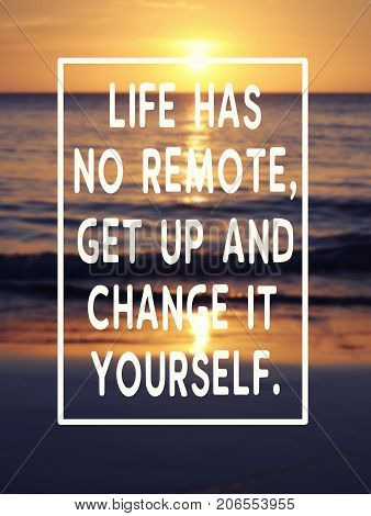 Motivational and inspirational quotes - Life has no remote get up and change it yourself. Retro styled and blurry background