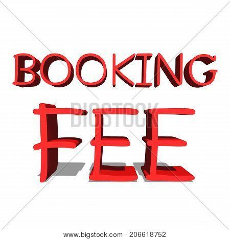 Booking Fee Red word on white background illustration 3D rendering