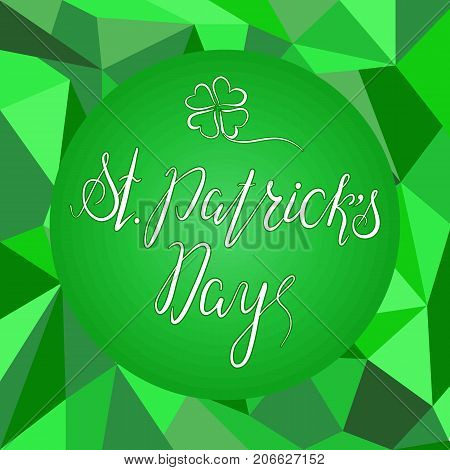Lettering St. Patricks Day with shamrock on green polygonal background. Vector. Calligraphy inscription for St. Patricks Day cards, invitations. Designe element.