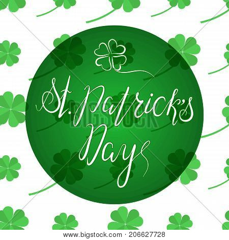 Lettering St. Patricks Day on pattern background. Hand written. Vector. Calligraphy inscription for St. Patricks Day cards, invitations. Designe element.