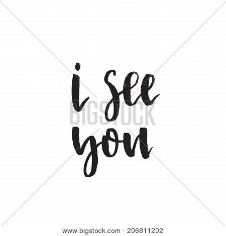 I see you. Handwritten modern brush lettering. Vector illustration. Lettering design for posters, flyers, t-shirts, cards, invitations, stickers, banners.