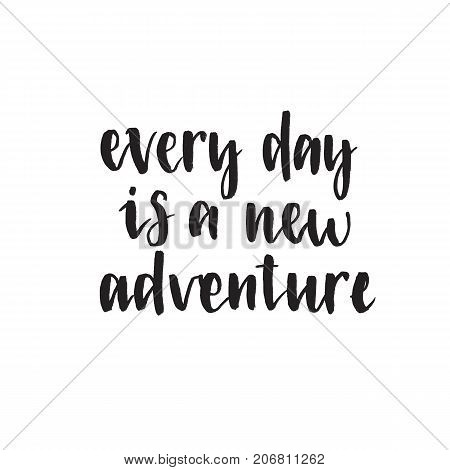Every day is a new adventire. Handwritten modern brush lettering. Vector illustration. Inspirational lettering design for posters, flyers, t-shirts, cards, invitations, stickers, banners.