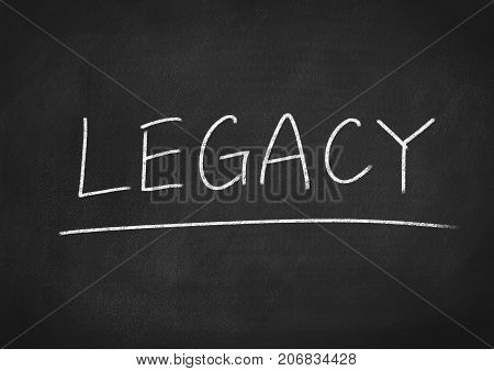 legacy concept word on a blackboard background