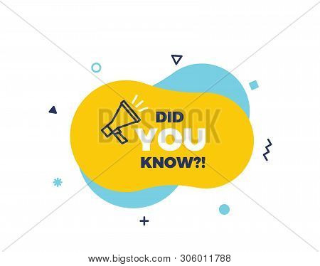 Did You Know Text On A Fluid Trendy Shape With Geometric Elements And A Megaphone. Vector Design Ban
