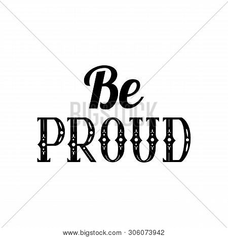Be Proud Of Lettering Written In Vintage Patterned Style. Be Proud Of Yourself. Motivational Quote.