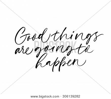 Good Things Are Going To Happen Vector Calligraphy. Ink Pen Quote Typography. Optimistic Handwritten