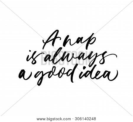 Nap Is Always Good Idea Ink Pen Vector Calligraphy. Funny Saying, Quote Handwritten Isolated Letteri