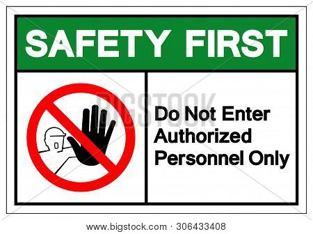 Safety First Do Not Enter Authorized Personnel Only Symbol Sign ,vector Illustration, Isolate On Whi