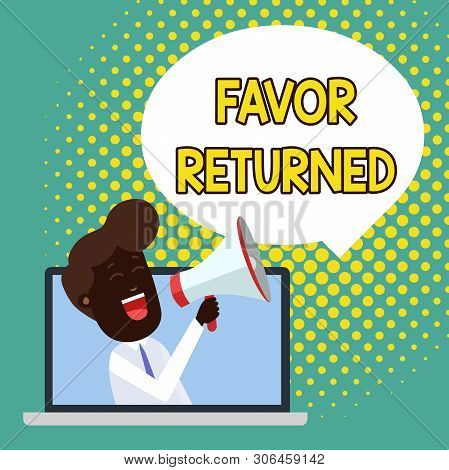 Text sign showing Favor Returned. Conceptual photo Good deed for someone who has done a good deed for you Man Speaking Through Laptop into Loudhailer Blank Speech Bubble Announce. poster