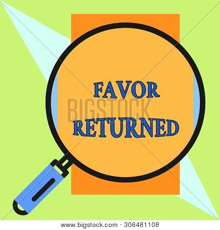 Handwriting text Favor Returned. Concept meaning Good deed for someone who has done a good deed for you Round magnifying glass with iron handle frame to make object look bigger. poster