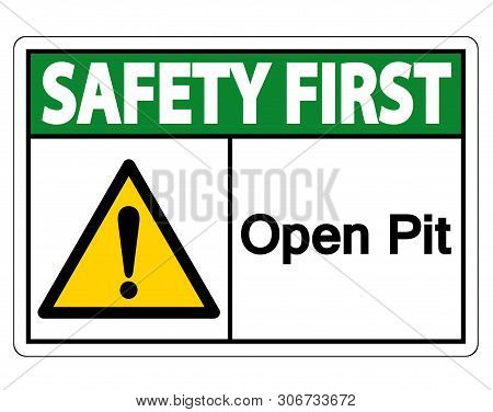 Safety First Open Pit Symbol Sign Isolate On White Background,vector Illustration