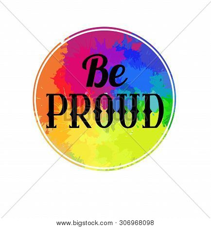 Be Proud Lettering Written In Vintage Patterned Style On Rainbow Watercolor Circle. Be Proud Of Your