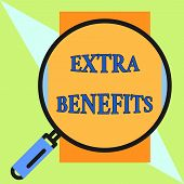 Handwriting text Extra Benefits. Concept meaning Additional compensation Bonus Subsidies Incentives Allowances Round magnifying glass with iron handle frame to make object look bigger. poster