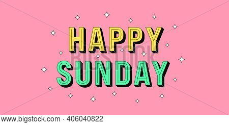 Happy Sunday Banner. Greeting Text Of Happy Sunday, Typography Composition With Isometric Letters An