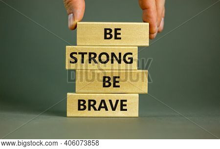 Be Strong Be Brave Symbol. Wooden Blocks With Words 'be Strong Be Brave'. Beautiful Grey Background.