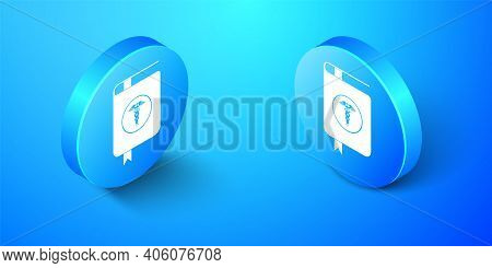 Isometric Medical Book And Caduceus Medical Icon Isolated On Blue Background. Medical Reference Book