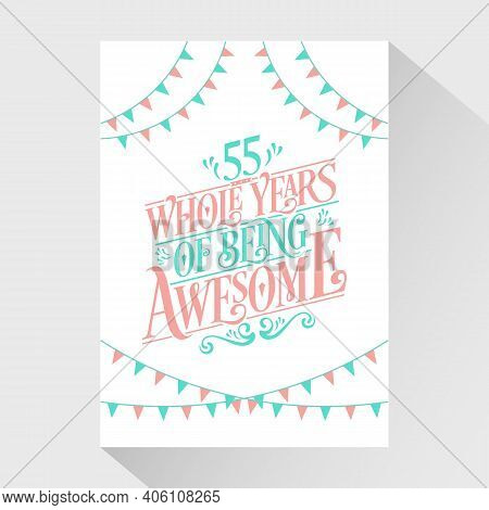 55 Years Birthday And 55 Years Wedding Anniversary Typography Design, 55 Whole Years Of Being Awesom
