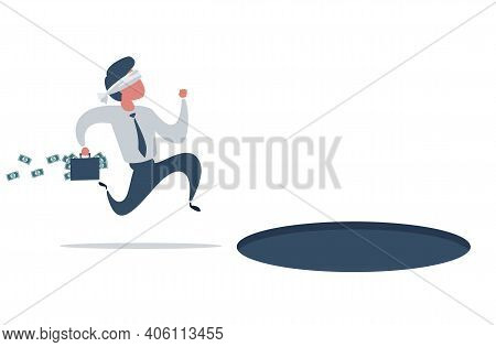Blindfolded Businessman Running To Find Money And Does Not See Pit Hole. Vector Flat Design Illustra