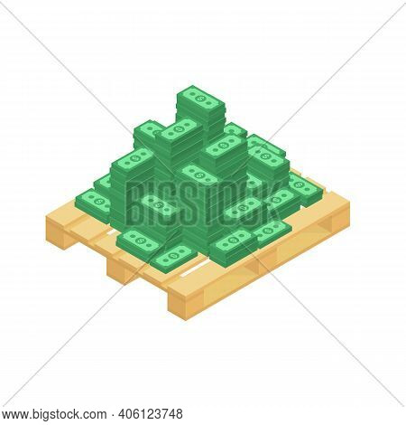 Big Stacked Pile Of Cash On The Pallet. Hundreds Of Dollars In Flat Style Isometric Illustration. Bi