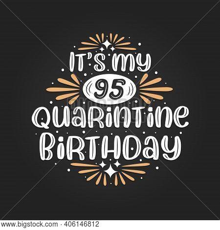 It's My 95 Quarantine Birthday, 95th Birthday Celebration On Quarantine.