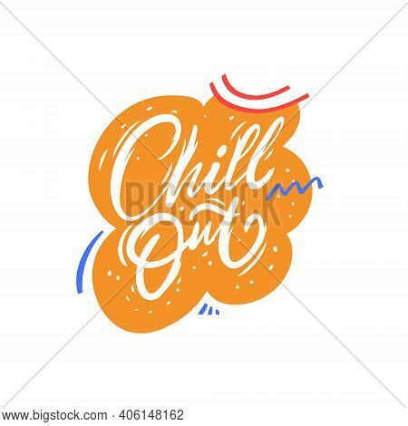 Chill Out Hand Drawn Colorful Calligraphy Phrase. Stock Vector Illustration.