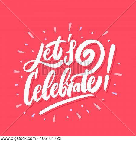 Lets Celebrate. Vector Lettering. Vector Hand Drawn Illustration.
