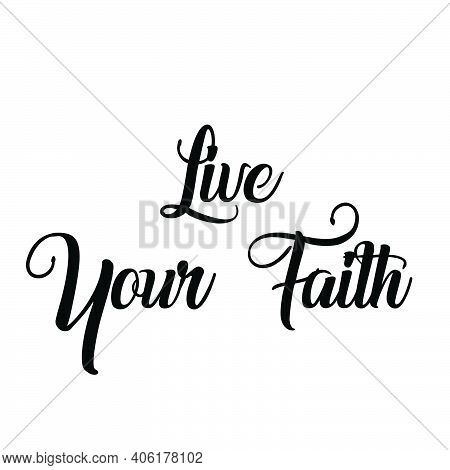 Live Your Faith, Christian Faith, Typography For Print Or Use As Poster, Card, Flyer Or T Shirt