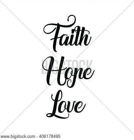 Faith Hope Love, Christian Faith, Typography For Print Or Use As Poster, Card, Flyer Or T Shirt
