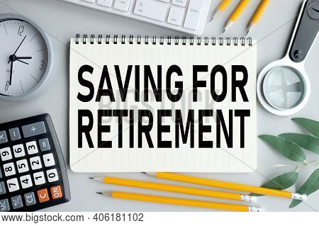 Saving For Retirement, Text On Notepad Sheet On Gray Background
