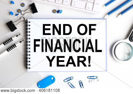 End Of Financial Year, Text On White Paper On White Background