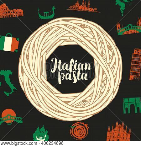 Vector Banner Or Menu With A Nest From Italian Pasta, Calligraphic Inscription And Italian Landmarks