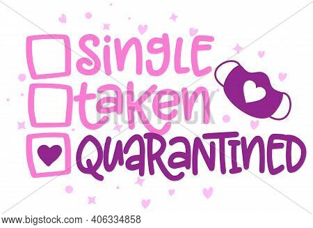 Single, Taken, Quarantine  - Relationship Status For Social Distancing Poster With Text For Self Qua