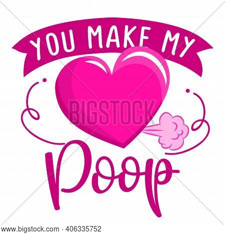 You Make My Heart Poop - Cute Happy Heart In Love With Funny Quote. Vector Cartoon Character. Cartoo