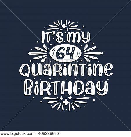 It's My 64 Quarantine Birthday, 64 Years Birthday Design.