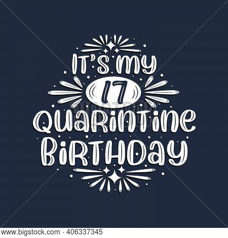It's My 17 Quarantine Birthday, 17 Years Birthday Design.
