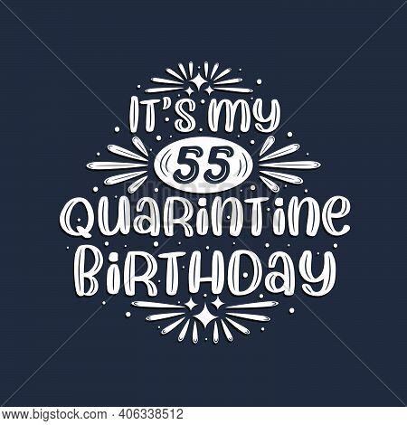It's My 55 Quarantine Birthday, 55 Years Birthday Design.