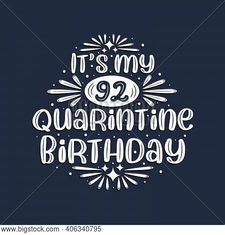 It's My 92 Quarantine Birthday, 92 Years Birthday Design.