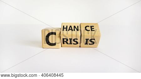 Crisis Or Chance Symbol. Turned Cubes And Changed The Word 'crisis' To 'chance'. Beautiful White Bac